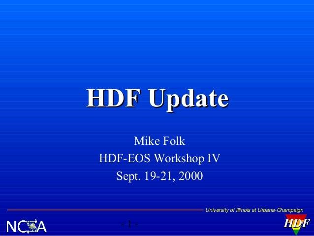 HDF Update Mike Folk HDF-EOS Workshop IV Sept. 19-21, 2000 University of Illinois at Urbana-Champaign  -1-  HDF