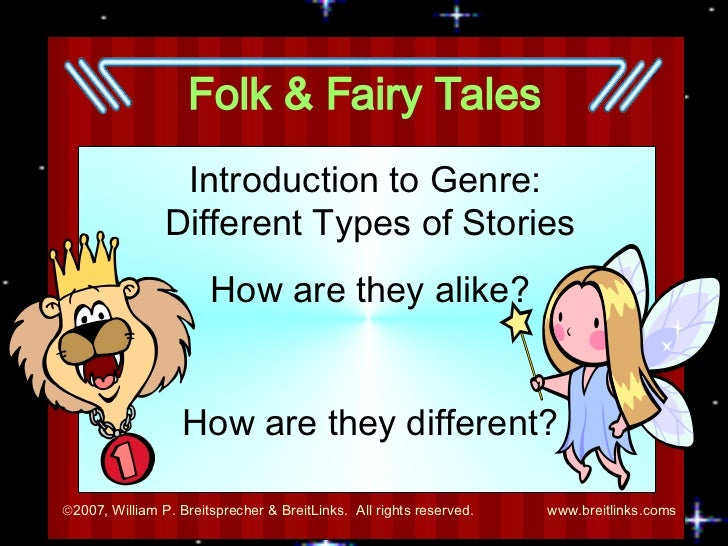Folk & Fairy Tales Introduction to Genre:  Different Types of Stories How are they alike? How are they different?