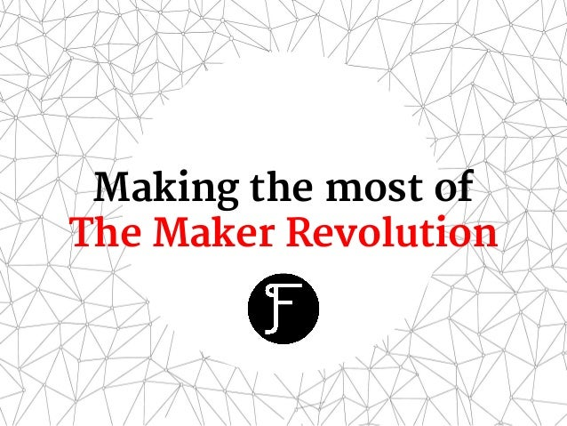 Making the most of The Maker Revolution