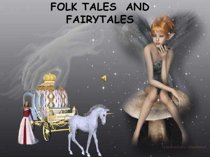 FOLK TALES AND   FAIRYTALES
