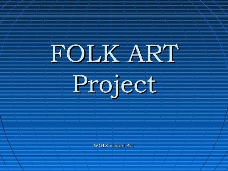 FOLK ART Project  WGIS Visual Art