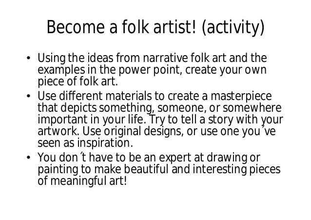Become a folk artist! (activity) • Using the ideas from narrative folk art and the examples in the power point, create you...