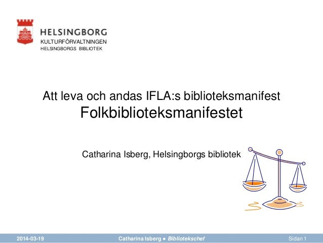 FÖRVALTNING AVDELNING Att leva och andas IFLA:s biblioteksmanifest Folkbiblioteksmanifestet Catharina Isberg, Helsingborgs...
