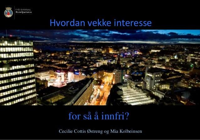 Hvordan vekke interesse Cecilie Cottis Østreng og Mia Kolbeinsen for så å innfri?