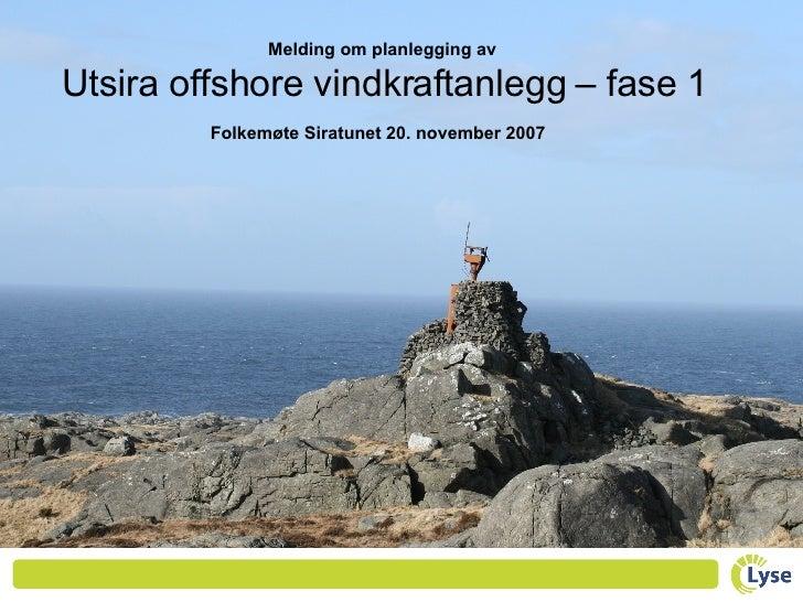 Melding om planlegging av  Utsira offshore vindkraftanlegg – fase 1 Folkemøte Siratunet 20. november 2007