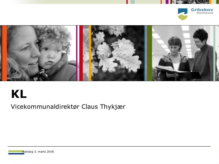KLVicekommunaldirektør Claus Thykjær   mandag 3. marts 2008              mandag 3. marts 2008