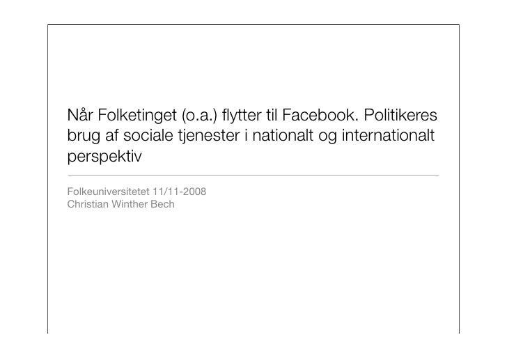 Når Folketinget (o.a.) flytter til Facebook. Politikeres brug af sociale tjenester i nationalt og internationalt perspektiv...