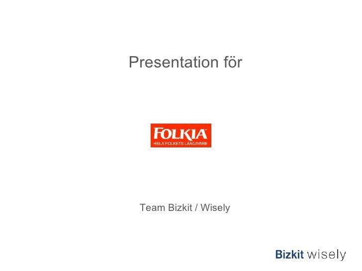 Presentation för Team Bizkit / Wisely