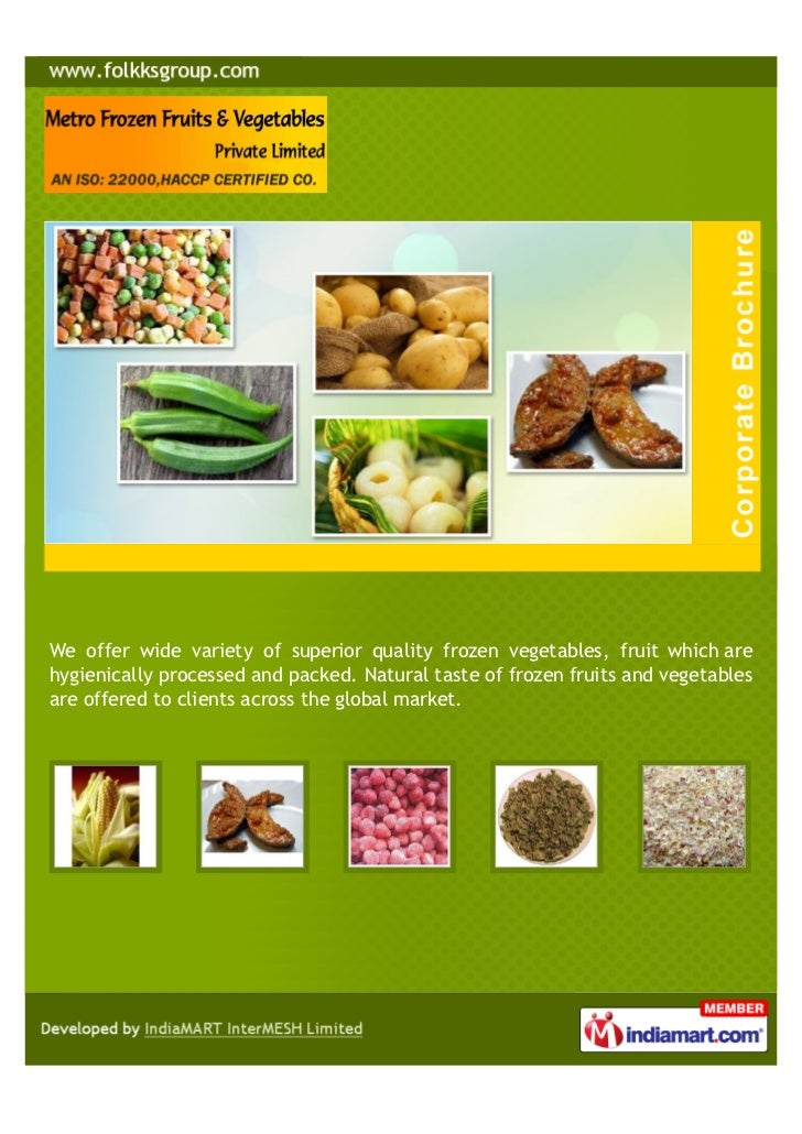 We offer wide variety of superior quality frozen vegetables, fruit which arehygienically processed and packed. Natural tas...