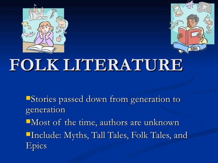 FOLK LITERATURE Stories passed down from generation to generation Most of the time, authors are unknown Include: Myths,...