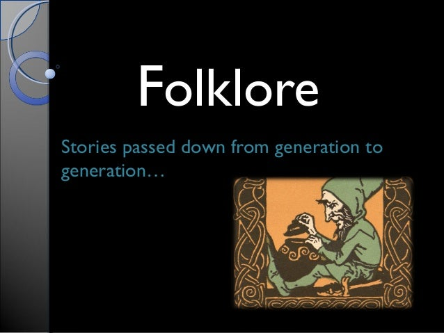 FFolkloreolklore Stories passed down from generation toStories passed down from generation to generation…generation…