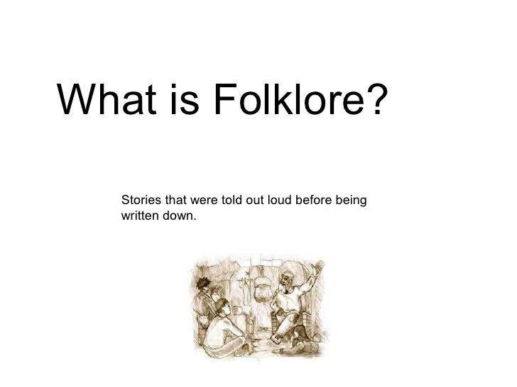 What is Folklore? Stories that were told out loud before being written down.