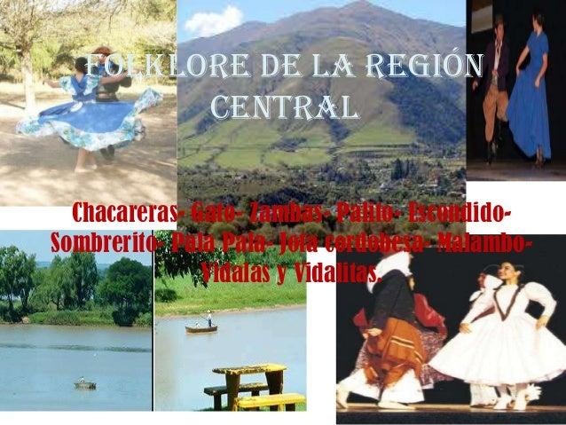 Folklore de la Región Central Chacareras- Gato- Zambas- Palito- Escondido- Sombrerito- Pala Pala- Jota cordobesa- Malambo-...