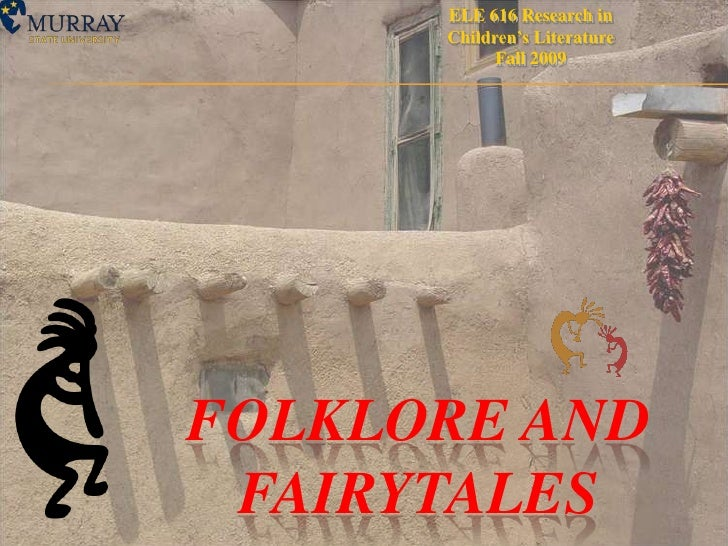 ELE 616 Research in Children's Literature<br />Fall 2009<br />Folklore and Fairytales<br />