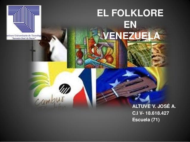 ALTUVE V. JOSÉ A. C.I V- 18.618.427 Escuela (71) EL FOLKLORE EN VENEZUELA