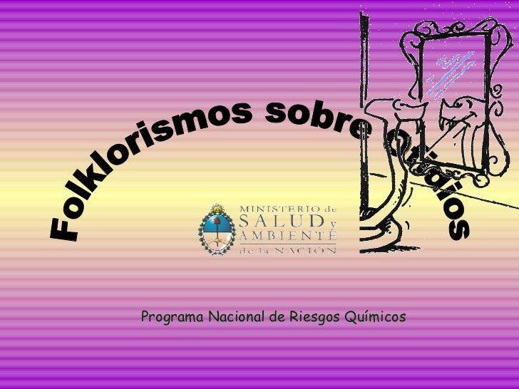 <ul><li>Programa Nacional de Riesgos Químicos </li></ul>Folklorismos sobre Ofidios
