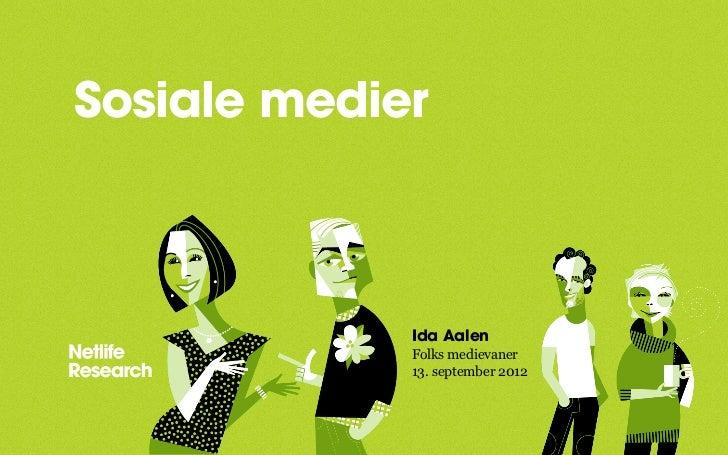 Sosiale medier             Ida Aalen             Folks medievaner             13. september 2012