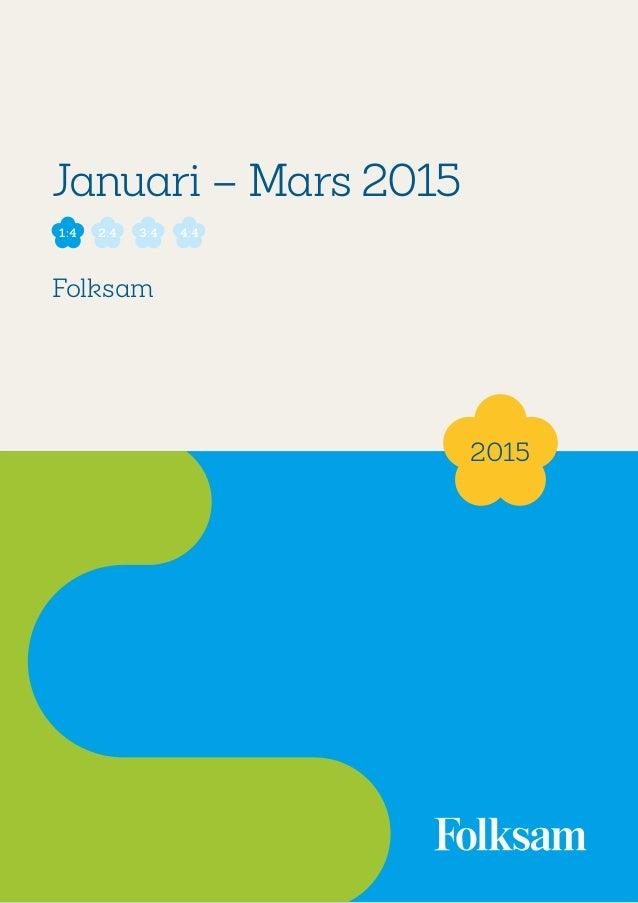1 Januari – Mars 2015 Folksam 2015 1:4 2:4 3:4 4:4