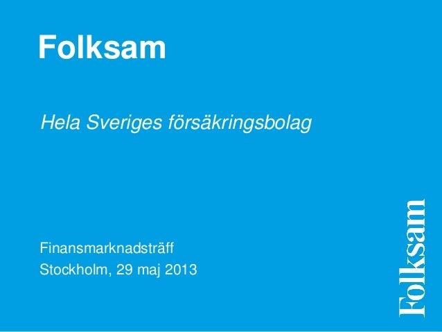 FolksamHela Sveriges försäkringsbolagFinansmarknadsträffStockholm, 29 maj 2013