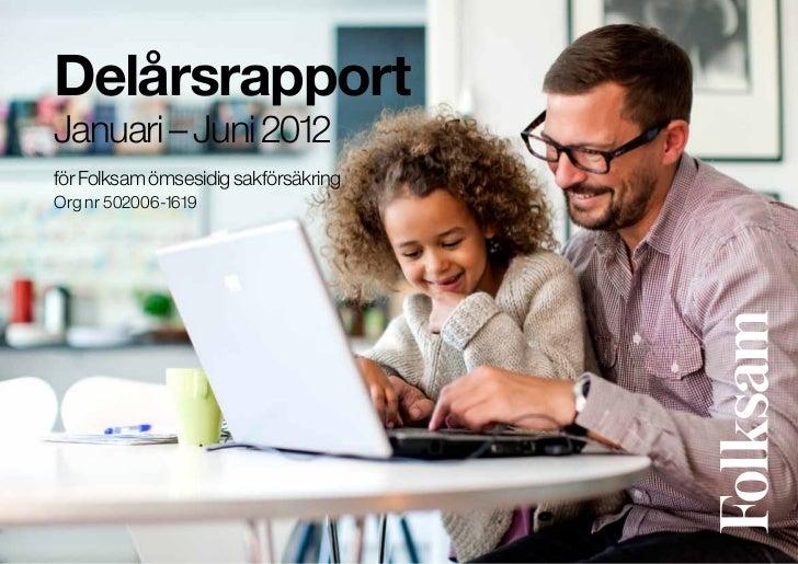 DelårsrapportJanuari – Juni 2012för Folksam ömsesidig sakförsäkringOrg nr 502006-1619