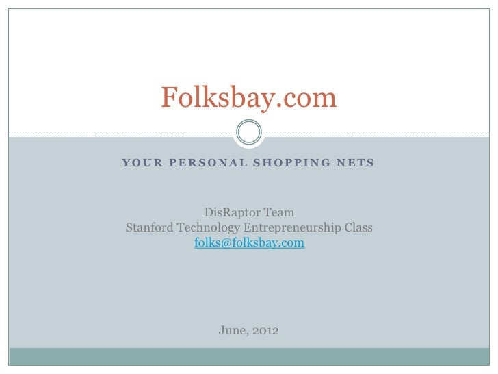 Folksbay.comYOUR PERSONAL SHOPPING NETS              DisRaptor TeamStanford Technology Entrepreneurship Class            f...