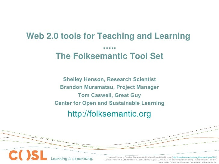 Web 2.0 tools for Teaching and Learning  ….. The Folksemantic Tool Set Shelley Henson, Research Scientist Brandon Muramats...