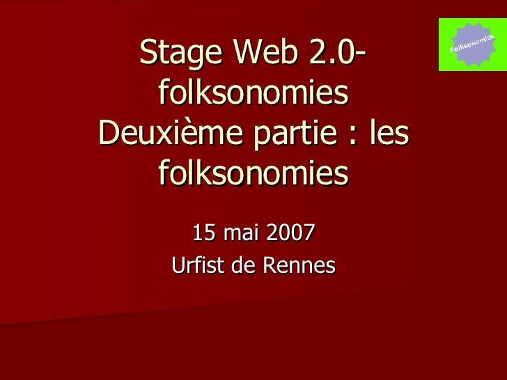 Stage Web 2.0- folksonomies Deuxième partie : les folksonomies 15 mai 2007 Urfist de Rennes