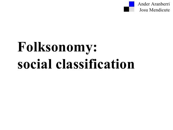 Ander Aranberri Josu Mendicute Folksonomy: social classification