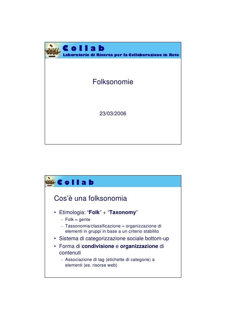 """Folksonomie                          23/03/2006     Cos'è una folksonomia • Etimologia: """"Folk"""" + """"Taxonomy""""   – Folk = gen..."""