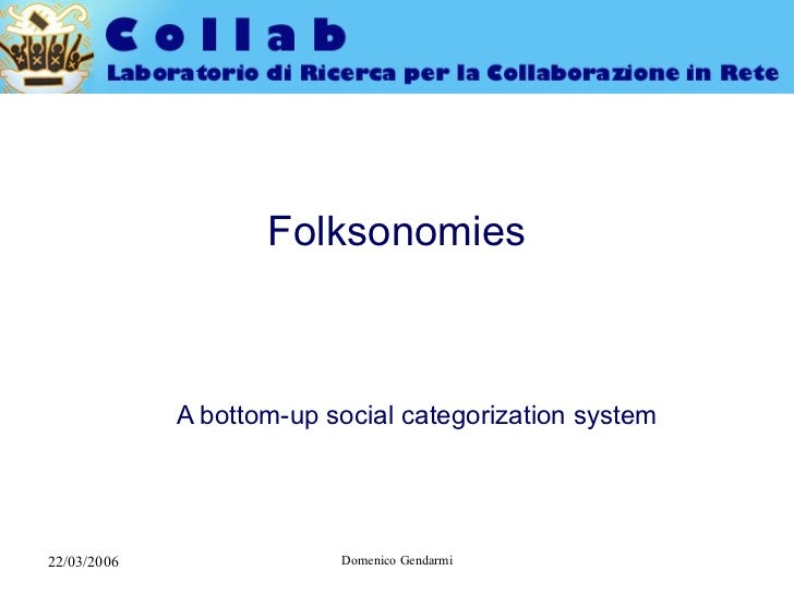 Folksonomies <ul><ul><li>A bottom-up social categorization system </li></ul></ul>