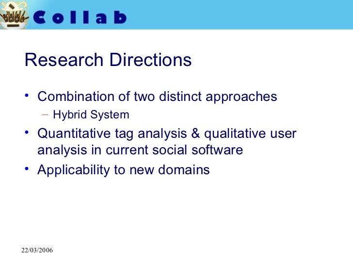 Research Directions <ul><li>Combination of two distinct approaches </li></ul><ul><ul><li>Hybrid System </li></ul></ul><ul>...