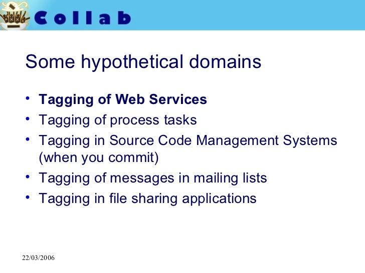 Some hypothetical domains <ul><li>Tagging of Web Services </li></ul><ul><li>Tagging of process tasks </li></ul><ul><li>Tag...
