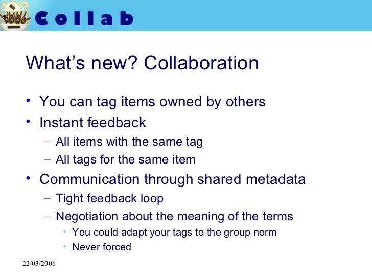 What's new? Collaboration <ul><li>You can tag items owned by others </li></ul><ul><li>Instant feedback  </li></ul><ul><ul>...