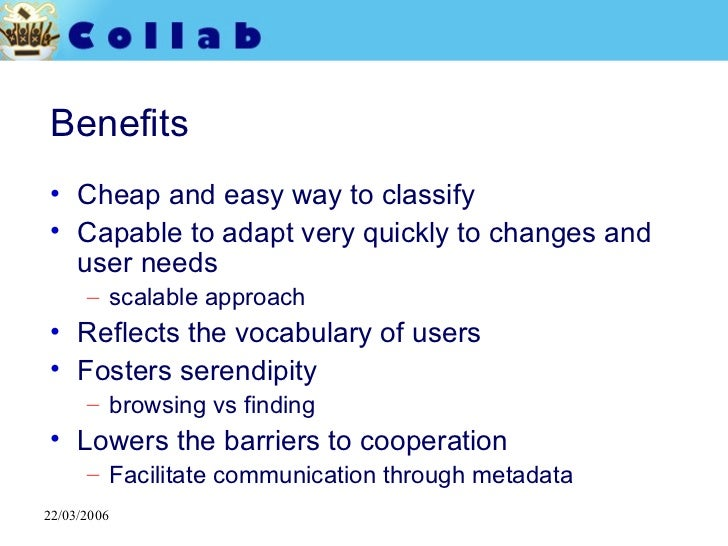 Benefits <ul><li>Cheap and easy way to classify </li></ul><ul><li>Capable to adapt very quickly to changes and user needs ...