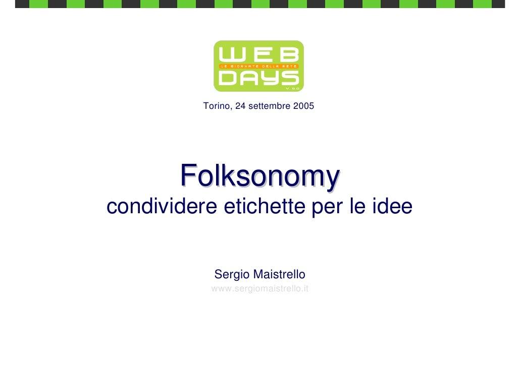 Torino, 24 settembre 2005            Folksonomy condividere etichette per le idee              Sergio Maistrello          ...