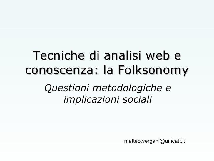 Tecniche di analisi web e conoscenza: la Folksonomy Questioni metodologiche e implicazioni sociali [email_address]