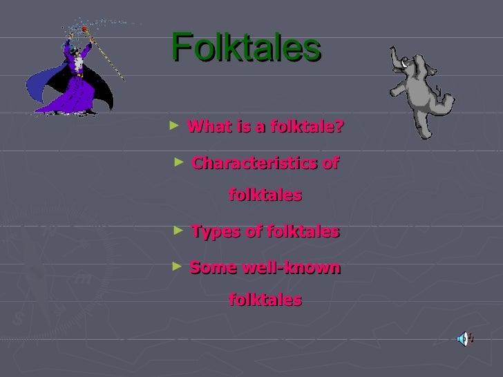 Folktales   <ul><li>What is a folktale? </li></ul><ul><li>Characteristics of folktales </li></ul><ul><li>Types of folktale...