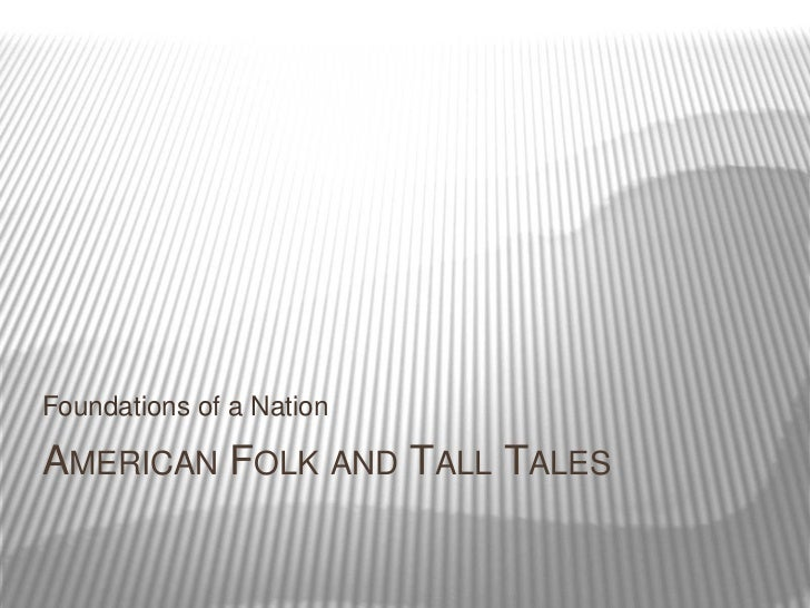 Foundations of a NationAMERICAN FOLK AND TALL TALES