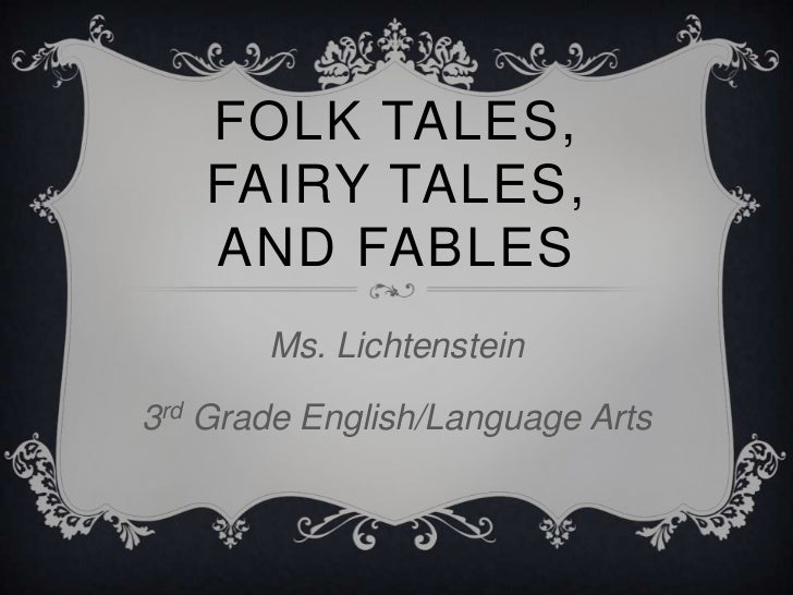 FOLK TALES,   FAIRY TALES,   AND FABLES       Ms. Lichtenstein3rd Grade English/Language Arts