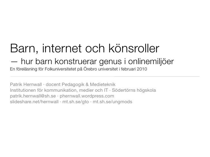 Barn, internet och könsroller — hur barn konstruerar genus i onlinemiljöer En föreläsning för Folkuniversitetet på Örebro ...
