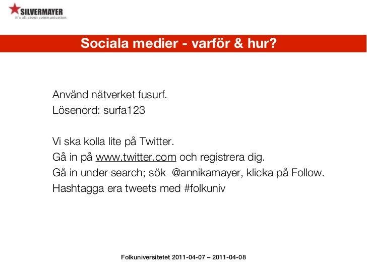 Sociala medier - varför & hur?  Sociala medier - varför & hur?  Folkuniversitetet 2011-04-07 – 2011-04-08 Använd nätverket...