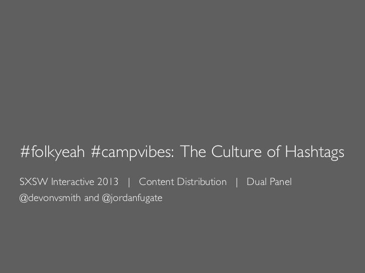 #folkyeah #campvibes: The Culture of HashtagsSXSW Interactive 2013 | Content Distribution | Dual Panel@devonvsmith and @jo...