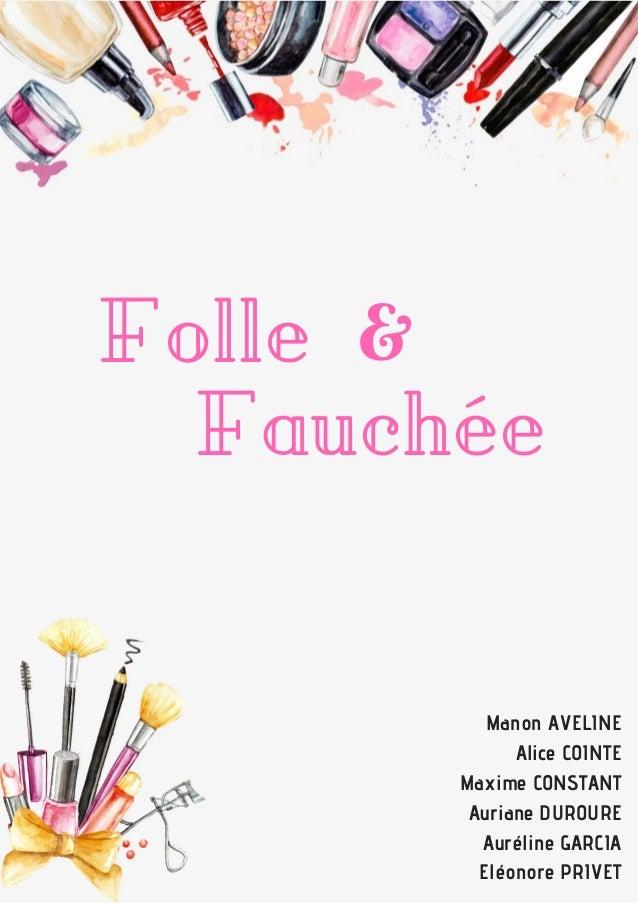 Folle Fauchée & Manon AVELINE Alice COINTE Maxime CONSTANT Auriane DUROURE Auréline GARCIA Eléonore PRIVET