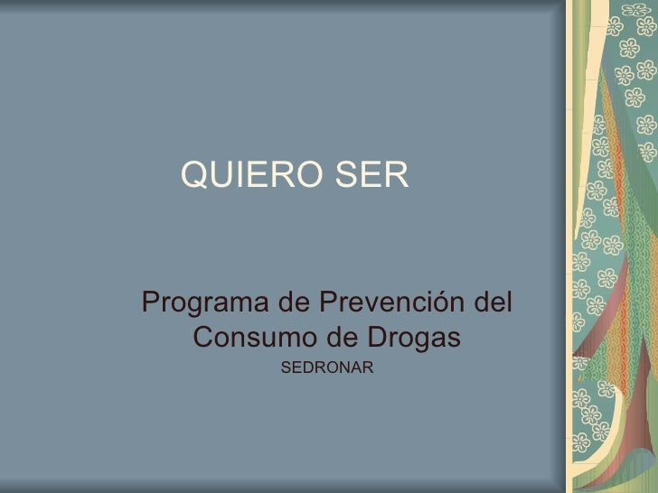 QUIERO SER  Programa de Prevención del Consumo de Drogas SEDRONAR