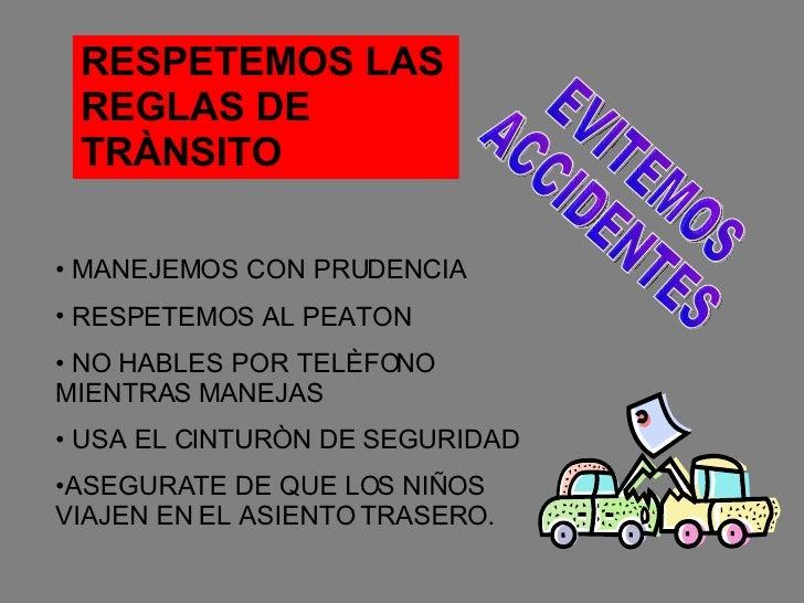 <ul><li>MANEJEMOS CON PRUDENCIA </li></ul><ul><li>RESPETEMOS AL PEATON </li></ul><ul><li>NO HABLES POR TELÈFONO  MIENTRAS ...