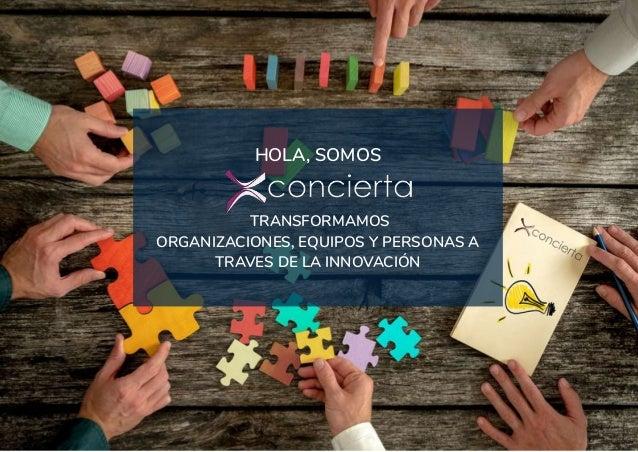 1 HOLA, SOMOS TRANSFORMAMOS ORGANIZACIONES, EQUIPOS Y PERSONAS A TRAVES DE LA INNOVACIÓN