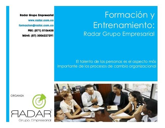 Radar Grupo Empresarial www.radar.com.co formacion@radar.com.co PBX: (571) 5106438 Móvil: (57) 3006227291  Formación y Ent...