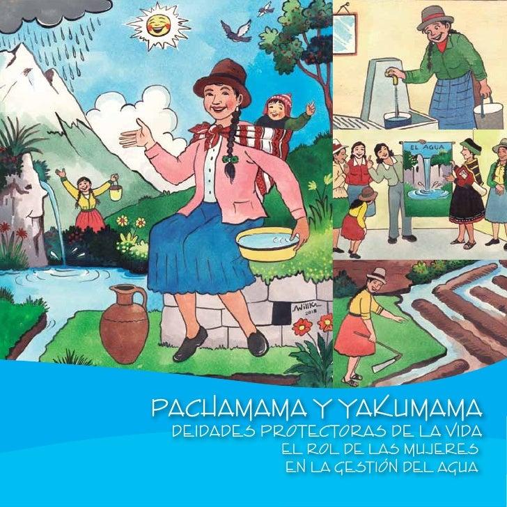 PACHAMAMA Y YAKUMAMA DEIDADES PROTECTORAS DE LA VIDA           EL ROL DE LAS MUJERES           EN LA GESTIÓN DEL AGUA