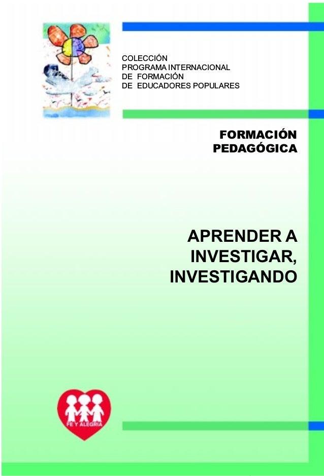 1 PAG. 1 BLANCA FORMACIÓN PEDAGÓGICA COLECCIÓN PROGRAMA INTERNACIONAL DE FORMACIÓN DE EDUCADORES POPULARES APRENDER A INVE...