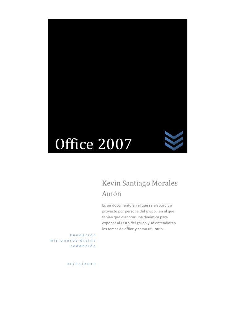 Office 2007<br />Fundación misioneros divina redención01/03/2010Kevin Santiago Morales Amón Es un documento en el que se e...